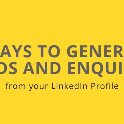 5 ways to generate leads and enquiries from your LinkedIn Profile